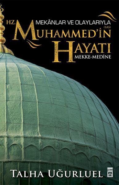 Mekanlar ve Olaylarıyla Hz. Muhammedin Hayatı